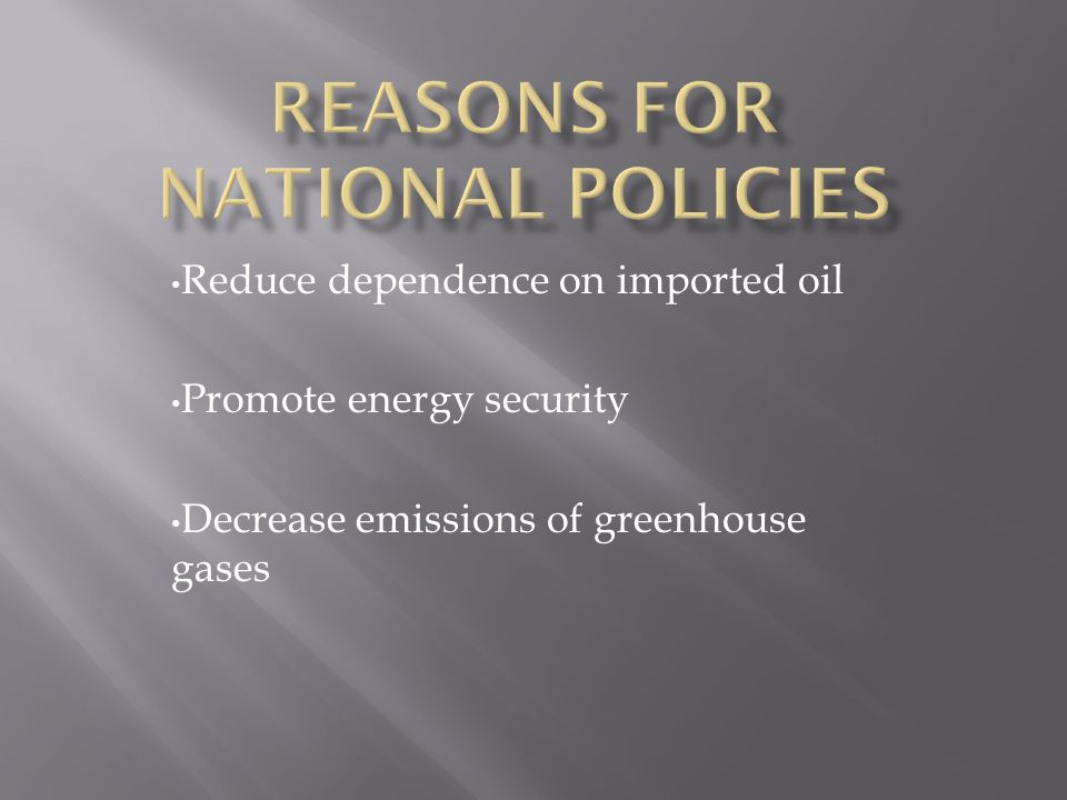 Reduce dependence on imported oil Promote energy security Decrease emissions of greenhouse gases