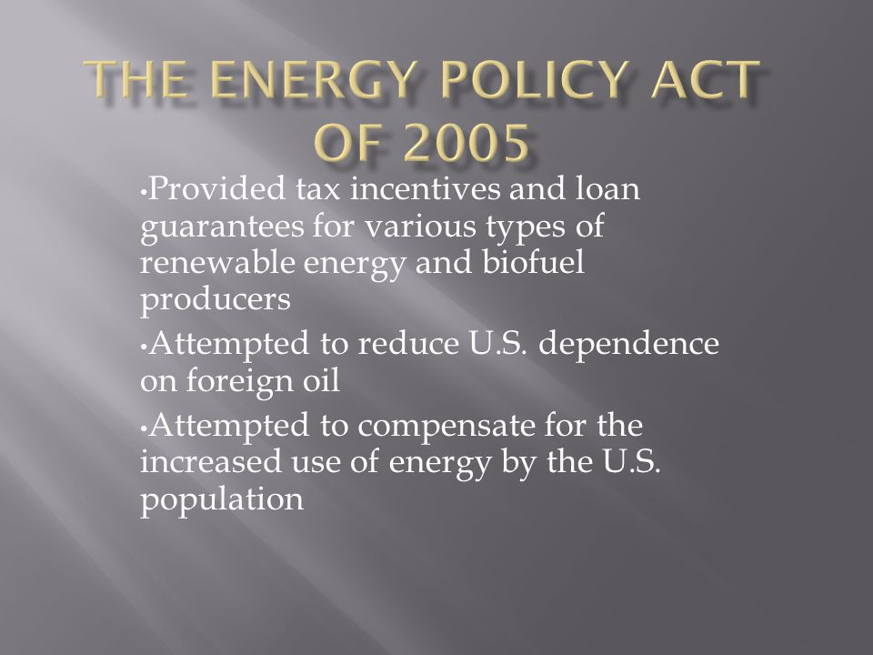 Provided tax incentives and loan guarantees for various types of renewable energy and biofuel producers Attempted to reduce U.S.