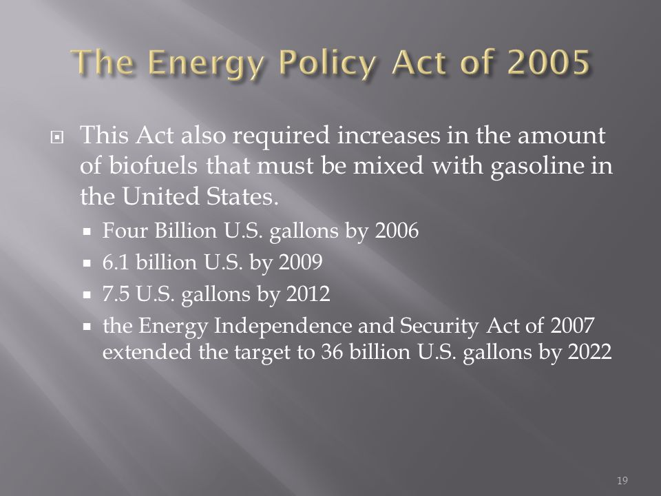  This Act also required increases in the amount of biofuels that must be mixed with gasoline in the United States.