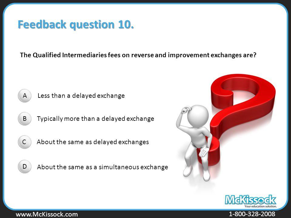 www.Mckissock.com www.McKissock.com 1-800-328-2008 Feedback question 10. Less than a delayed exchange Typically more than a delayed exchange About the