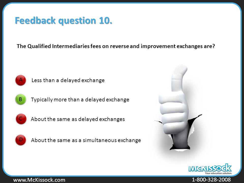 www.Mckissock.com www.McKissock.com 1-800-328-2008 B D C A Feedback question 10. Less than a delayed exchange Typically more than a delayed exchange A