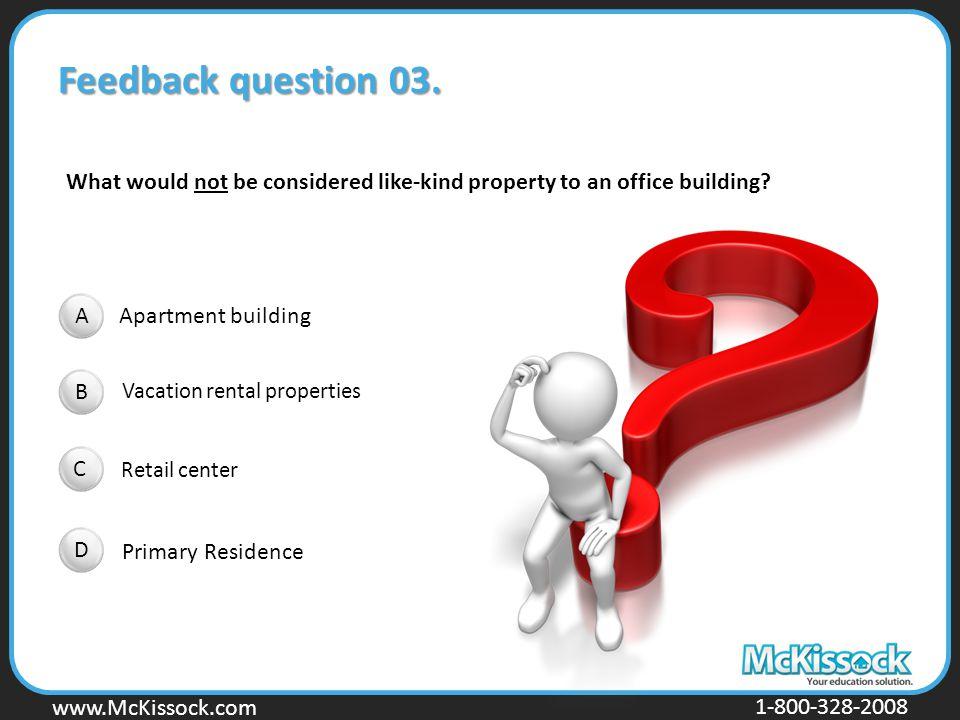 www.Mckissock.com www.McKissock.com 1-800-328-2008 Feedback question 03. Apartment building Vacation rental properties Retail center Primary Residence