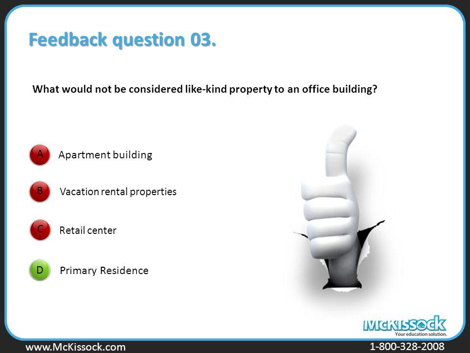 www.Mckissock.com www.McKissock.com 1-800-328-2008 ABC D Feedback question 03. Apartment building Vacation rental properties Retail center Primary Res