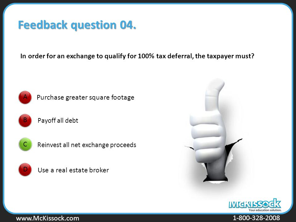 www.Mckissock.com www.McKissock.com 1-800-328-2008 C DAB Feedback question 04. Purchase greater square footage Payoff all debt Reinvest all net exchan