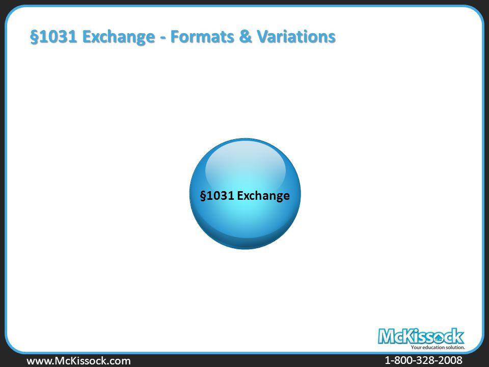 www.Mckissock.com www.McKissock.com 1-800-328-2008 §1031 Exchange - Formats & Variations §1031 Exchange