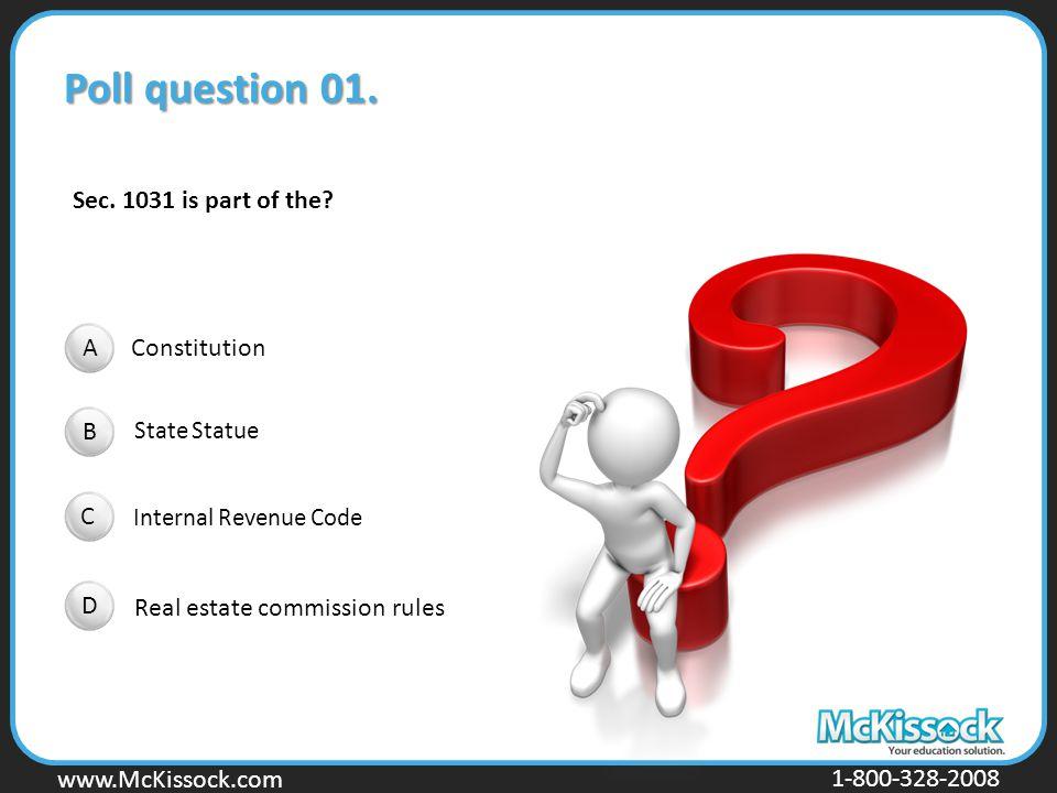 www.Mckissock.com www.McKissock.com 1-800-328-2008 Poll question 01. Constitution State Statue Internal Revenue Code Real estate commission rules Sec.