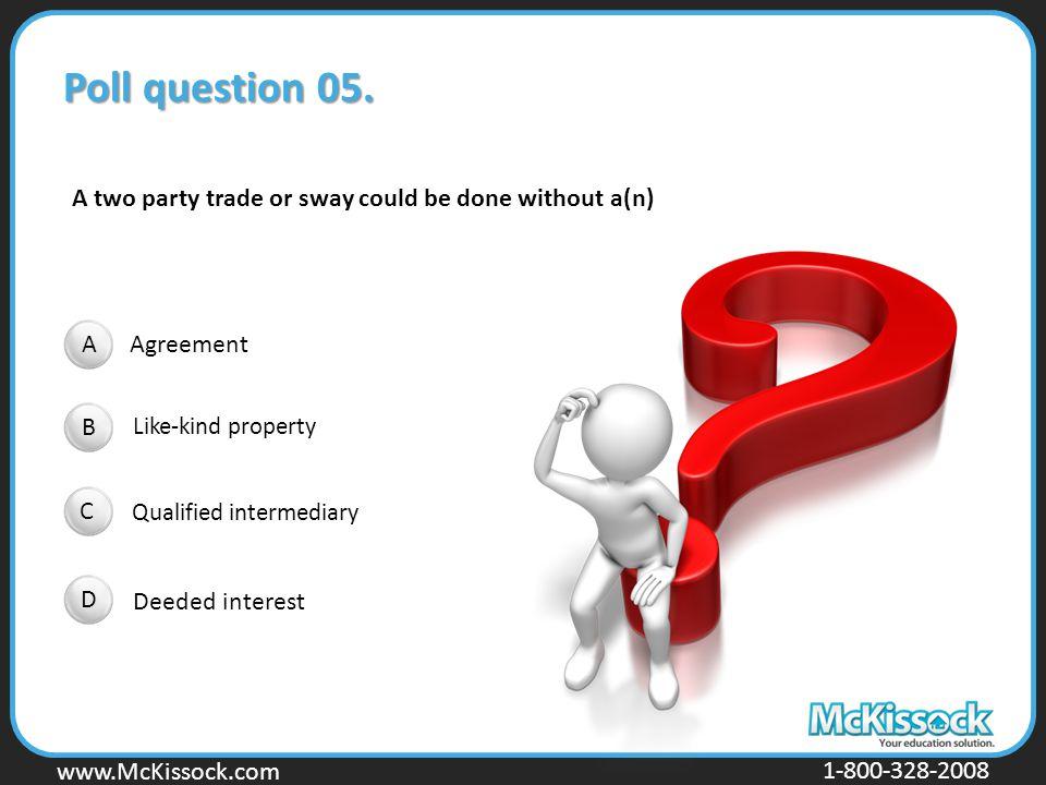 www.Mckissock.com www.McKissock.com 1-800-328-2008 Poll question 05. Agreement Like-kind property Qualified intermediary Deeded interest A two party t