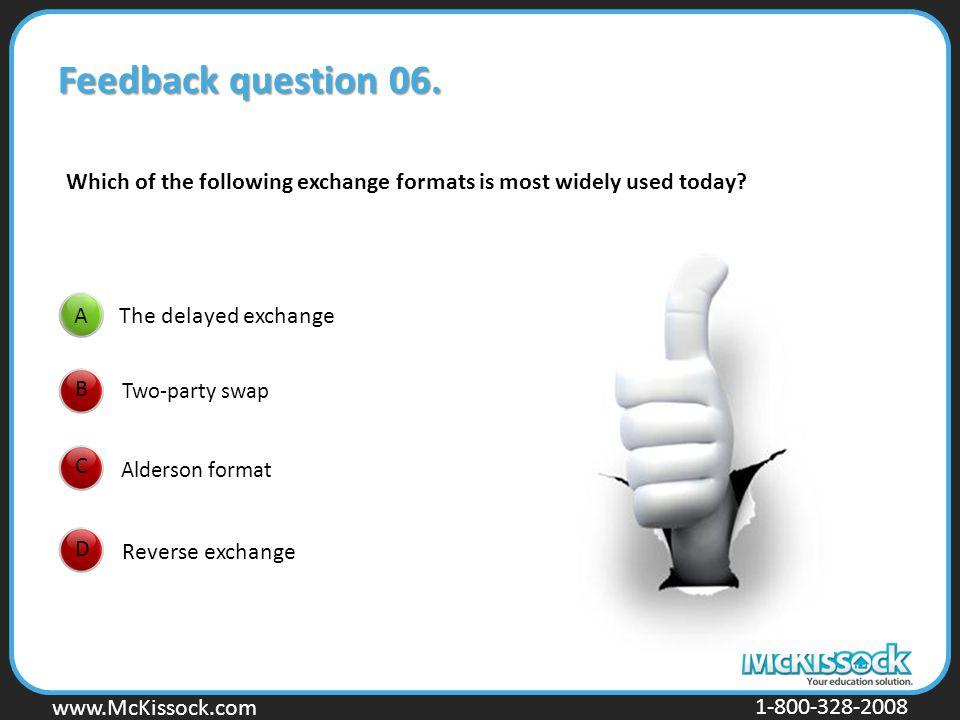 www.Mckissock.com www.McKissock.com 1-800-328-2008 A CDB Feedback question 06. The delayed exchange Two-party swap Alderson format Reverse exchange Wh