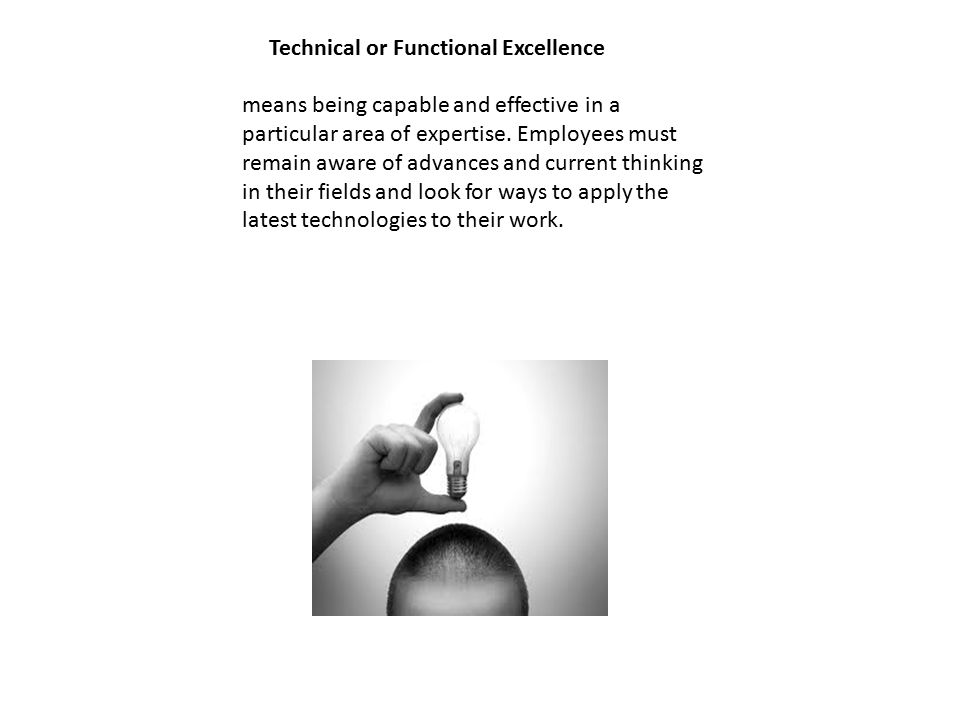 Technical or Functional Excellence means being capable and effective in a particular area of expertise.