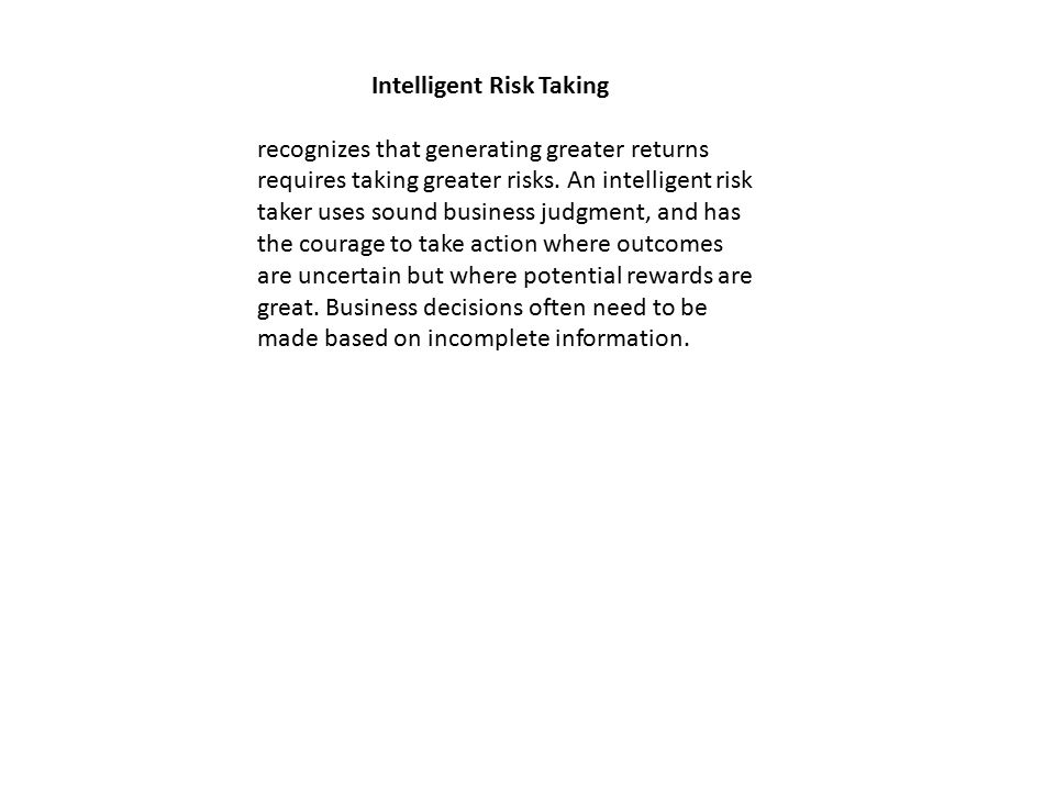 Intelligent Risk Taking recognizes that generating greater returns requires taking greater risks.
