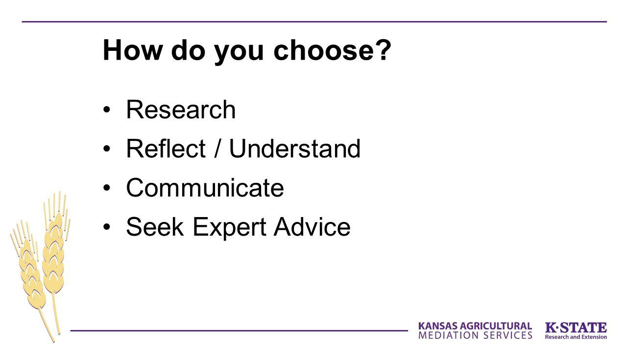 Research Reflect / Understand Communicate Seek Expert Advice How do you choose?