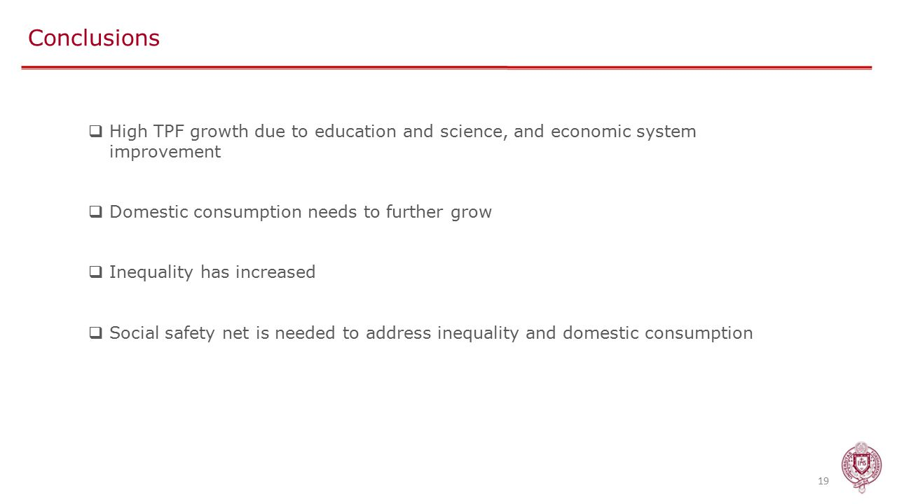 Conclusions 19  High TPF growth due to education and science, and economic system improvement  Domestic consumption needs to further grow  Inequality has increased  Social safety net is needed to address inequality and domestic consumption