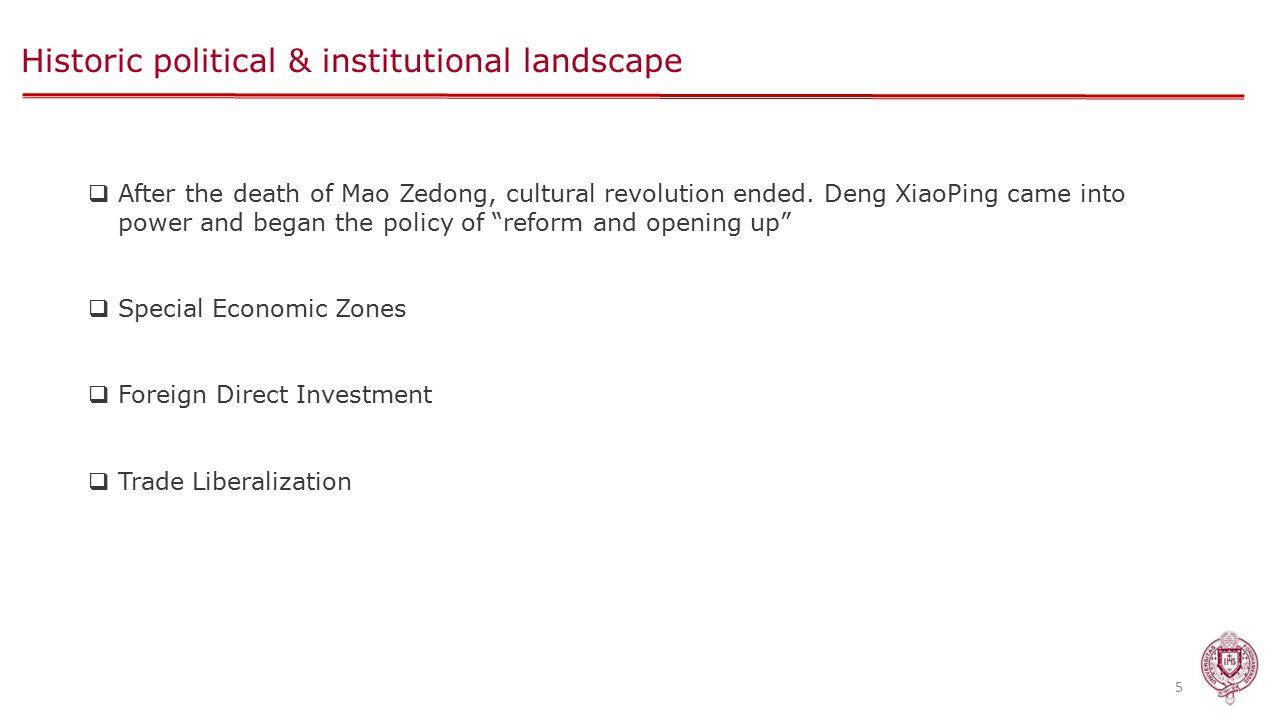 Historic political & institutional landscape 5  After the death of Mao Zedong, cultural revolution ended.