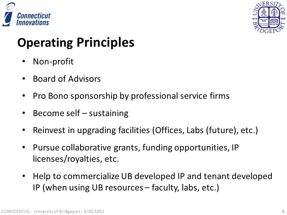 Operating Principles Non-profit Board of Advisors Pro Bono sponsorship by professional service firms Become self – sustaining Reinvest in upgrading facilities (Offices, Labs (future), etc.) Pursue collaborative grants, funding opportunities, IP licenses/royalties, etc.