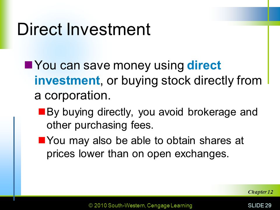 © 2010 South-Western, Cengage Learning SLIDE 29 Chapter 12 Direct Investment You can save money using direct investment, or buying stock directly from a corporation.