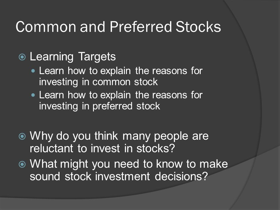 Common and Preferred Stocks  Learning Targets Learn how to explain the reasons for investing in common stock Learn how to explain the reasons for inv