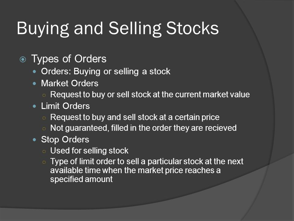 Buying and Selling Stocks  Types of Orders Orders: Buying or selling a stock Market Orders ○ Request to buy or sell stock at the current market value