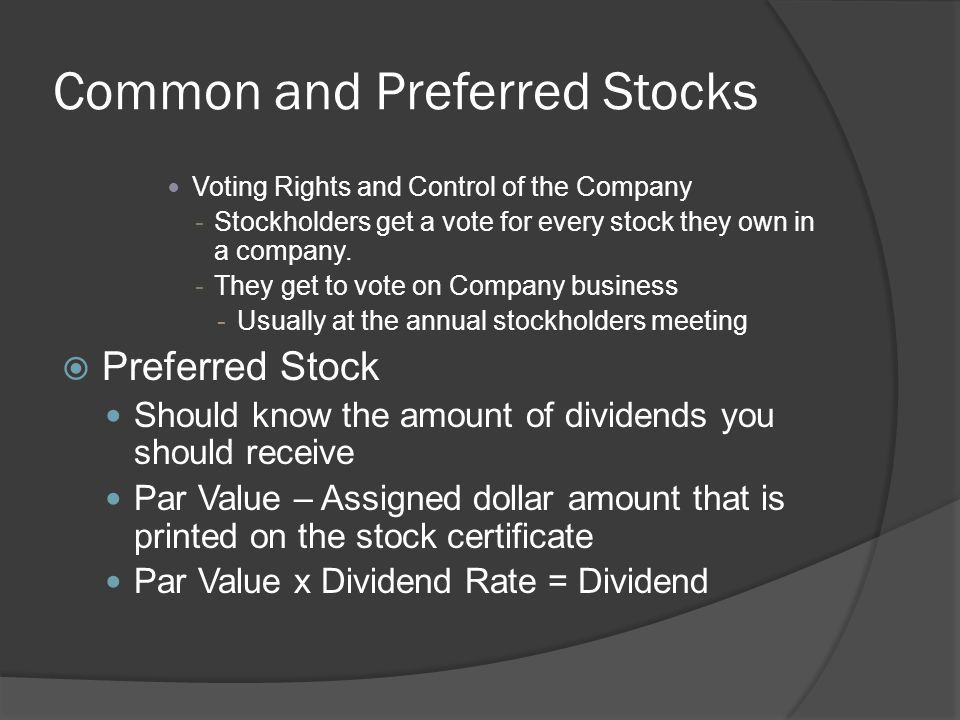 Common and Preferred Stocks Voting Rights and Control of the Company -Stockholders get a vote for every stock they own in a company. -They get to vote