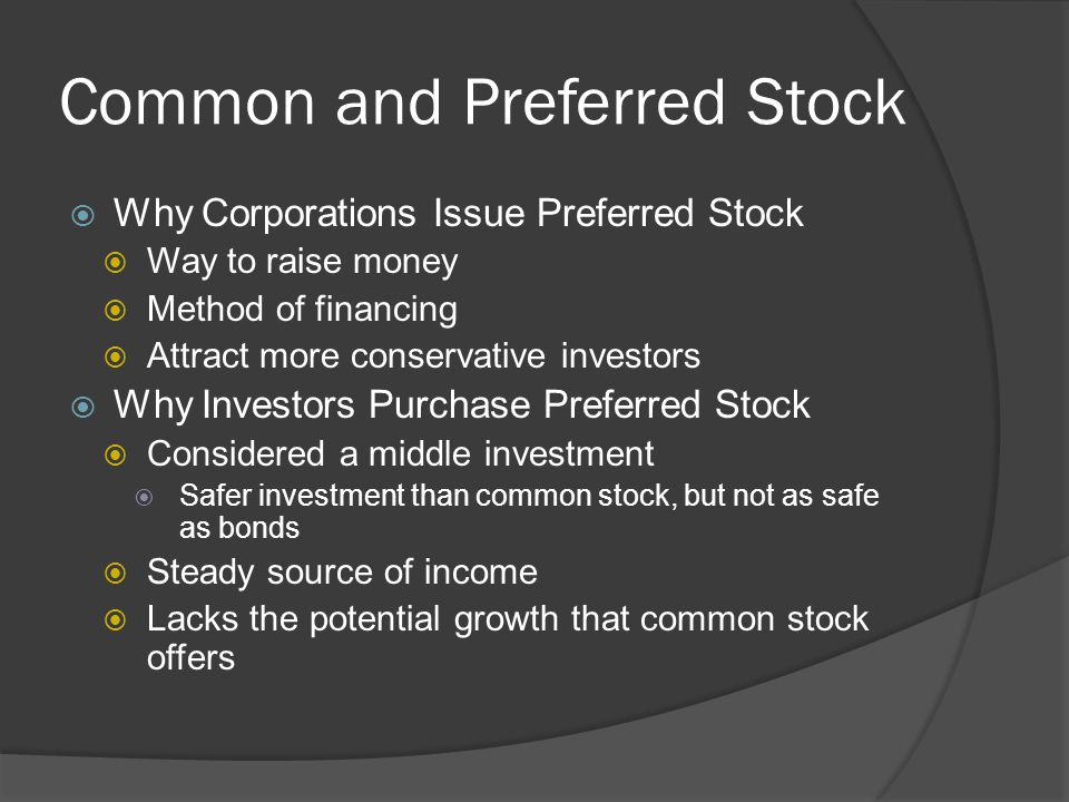 Common and Preferred Stock  Why Corporations Issue Preferred Stock  Way to raise money  Method of financing  Attract more conservative investors 