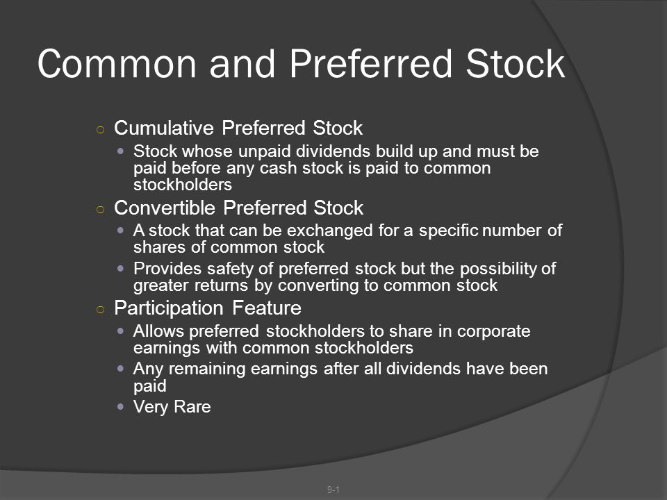 Common and Preferred Stock ○ Cumulative Preferred Stock Stock whose unpaid dividends build up and must be paid before any cash stock is paid to common