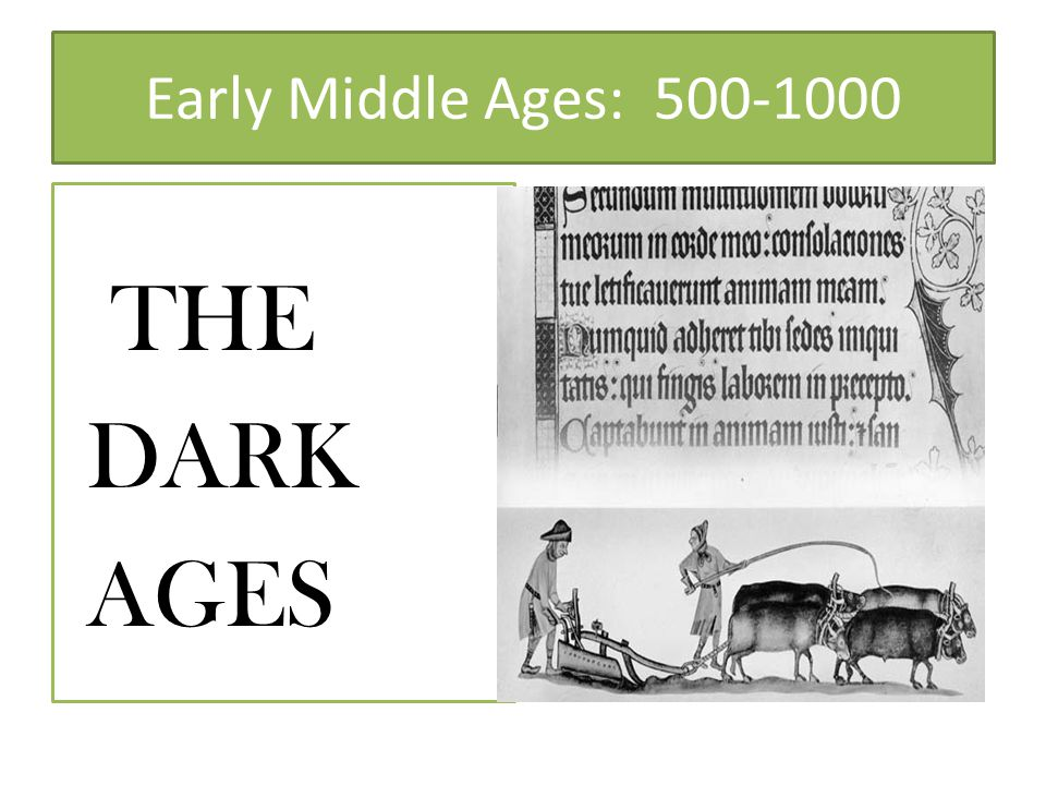 Early Middle Ages: 500-1000 THE DARK AGES