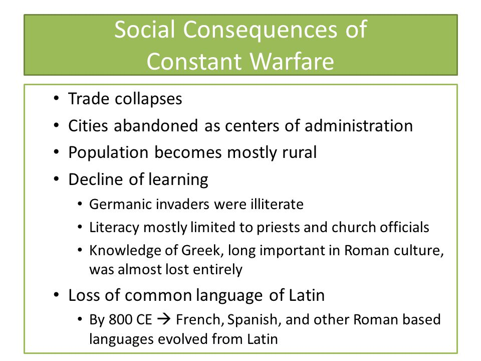Social Consequences of Constant Warfare Trade collapses Cities abandoned as centers of administration Population becomes mostly rural Decline of learn