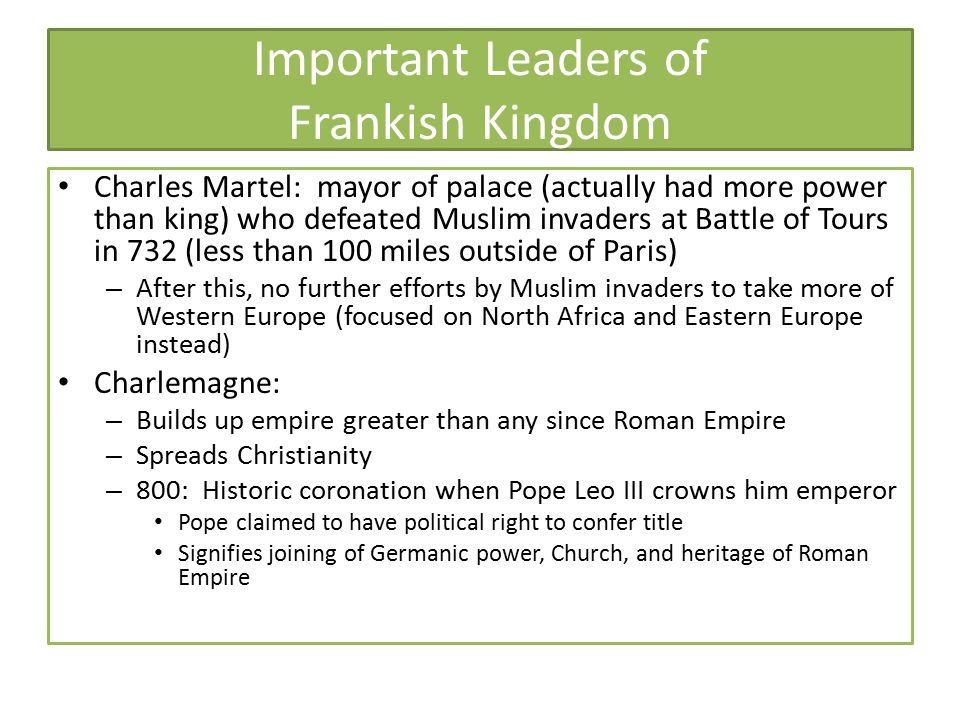 Important Leaders of Frankish Kingdom Charles Martel: mayor of palace (actually had more power than king) who defeated Muslim invaders at Battle of To