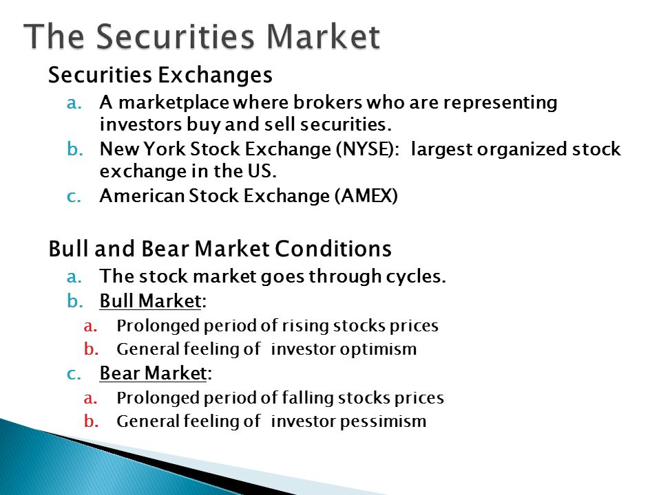 Securities Exchanges a.A marketplace where brokers who are representing investors buy and sell securities.