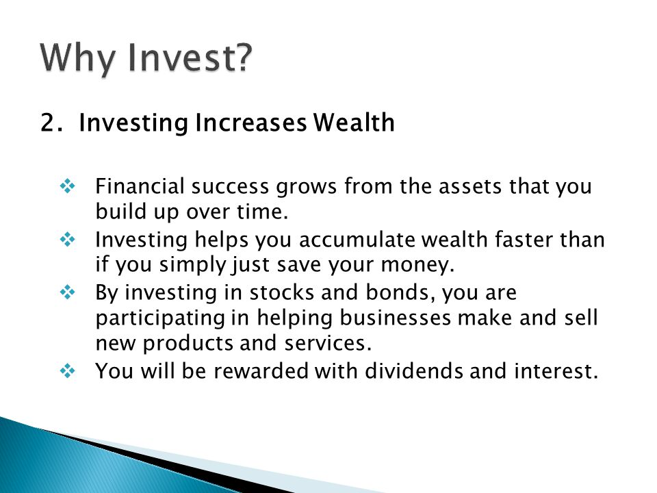 2. Investing Increases Wealth  Financial success grows from the assets that you build up over time.  Investing helps you accumulate wealth faster th
