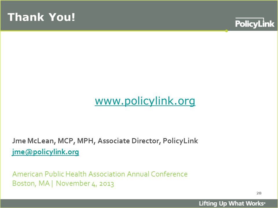 Thank You! 28 Jme McLean, MCP, MPH, Associate Director, PolicyLink jme@policylink.org American Public Health Association Annual Conference Boston, MA