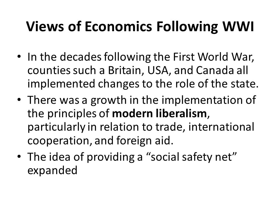 Views of Economics Following WWI In the decades following the First World War, counties such a Britain, USA, and Canada all implemented changes to the