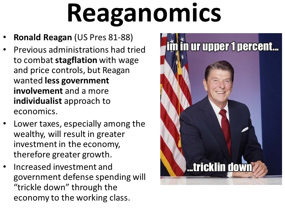Reaganomics Ronald Reagan (US Pres 81-88) Previous administrations had tried to combat stagflation with wage and price controls, but Reagan wanted les