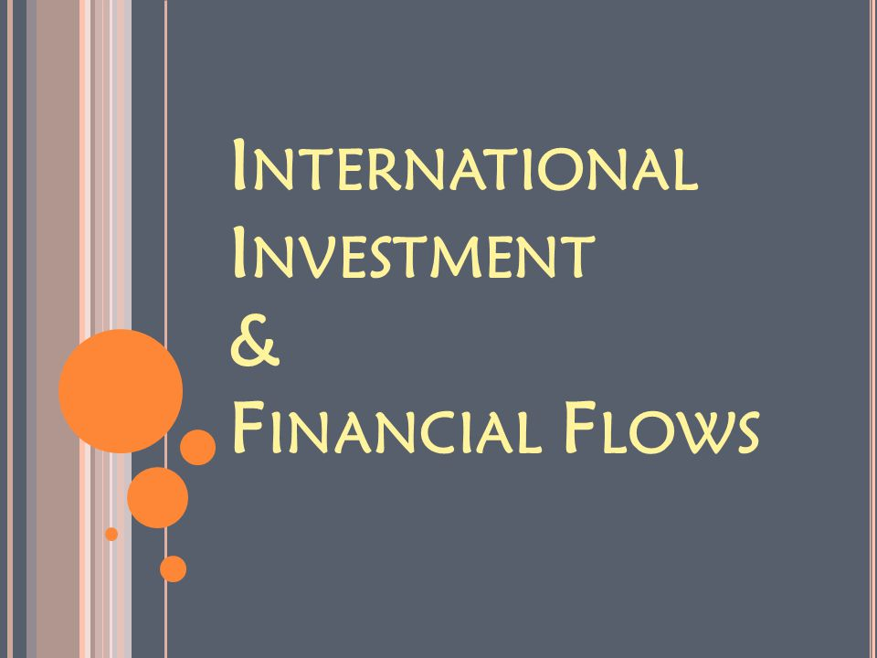 I NVESTMENT & F INANCIAL F LOWS 1.How money is invested 2.