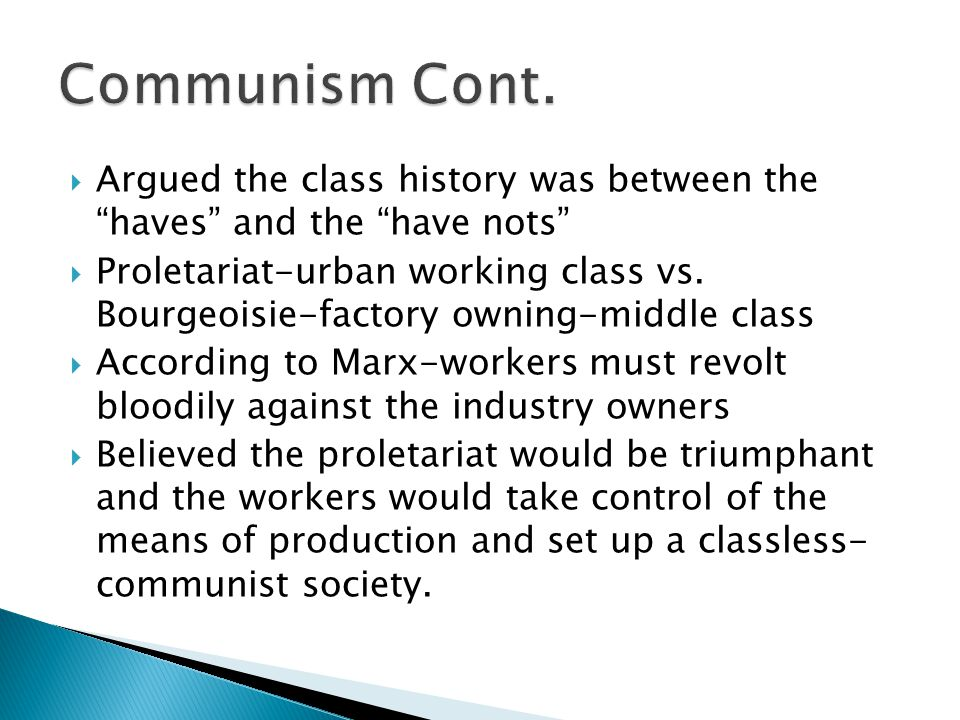 " Argued the class history was between the ""haves"" and the ""have nots""  Proletariat-urban working class vs. Bourgeoisie-factory owning-middle class "