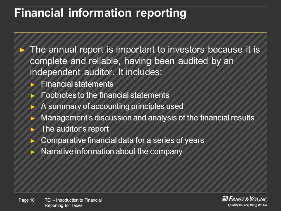 22 May, 2008Presentation titlePage 18TEI – Introduction to Financial Reporting for Taxes Page 18 Financial information reporting ► The annual report is important to investors because it is complete and reliable, having been audited by an independent auditor.