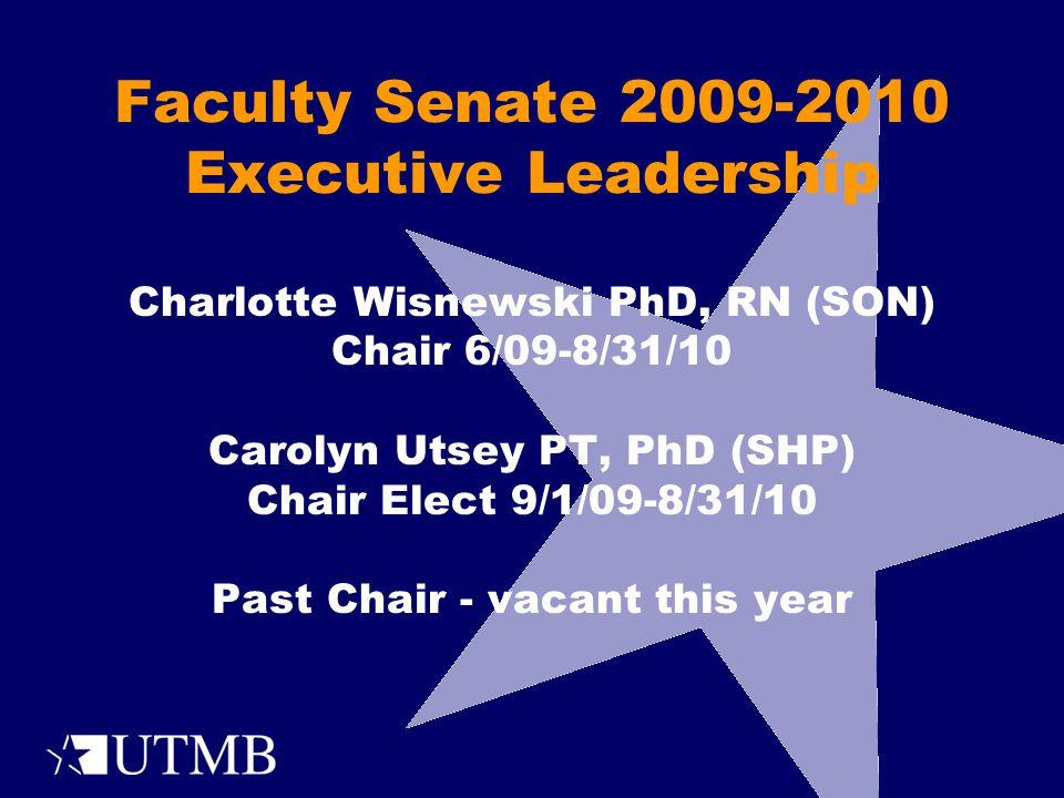 Faculty Senate 2009-2010 Executive Leadership Charlotte Wisnewski PhD, RN (SON) Chair 6/09-8/31/10 Carolyn Utsey PT, PhD (SHP) Chair Elect 9/1/09-8/31/10 Past Chair - vacant this year