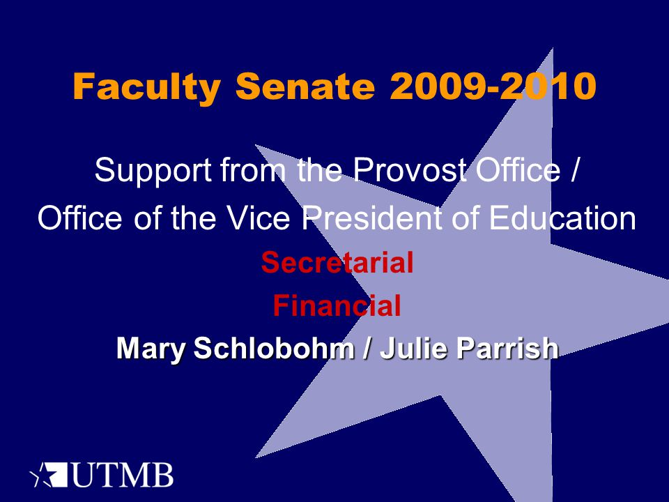 Faculty Senate 2009-2010 Support from the Provost Office / Office of the Vice President of Education Secretarial Financial Mary Schlobohm / Julie Parrish
