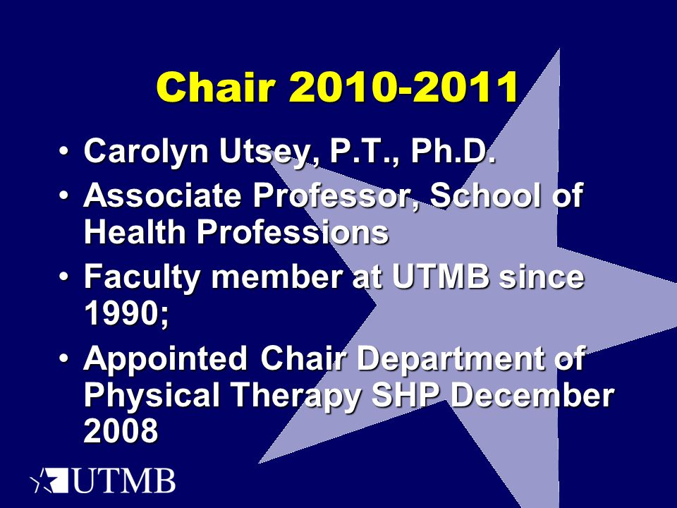 Chair 2010-2011 Carolyn Utsey, P.T., Ph.D.Carolyn Utsey, P.T., Ph.D. Associate Professor, School of Health ProfessionsAssociate Professor, School of H