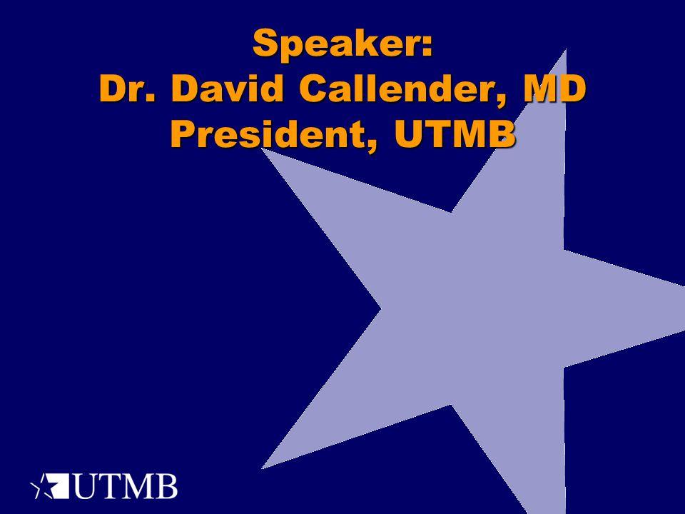 Speaker: Dr. David Callender, MD President, UTMB