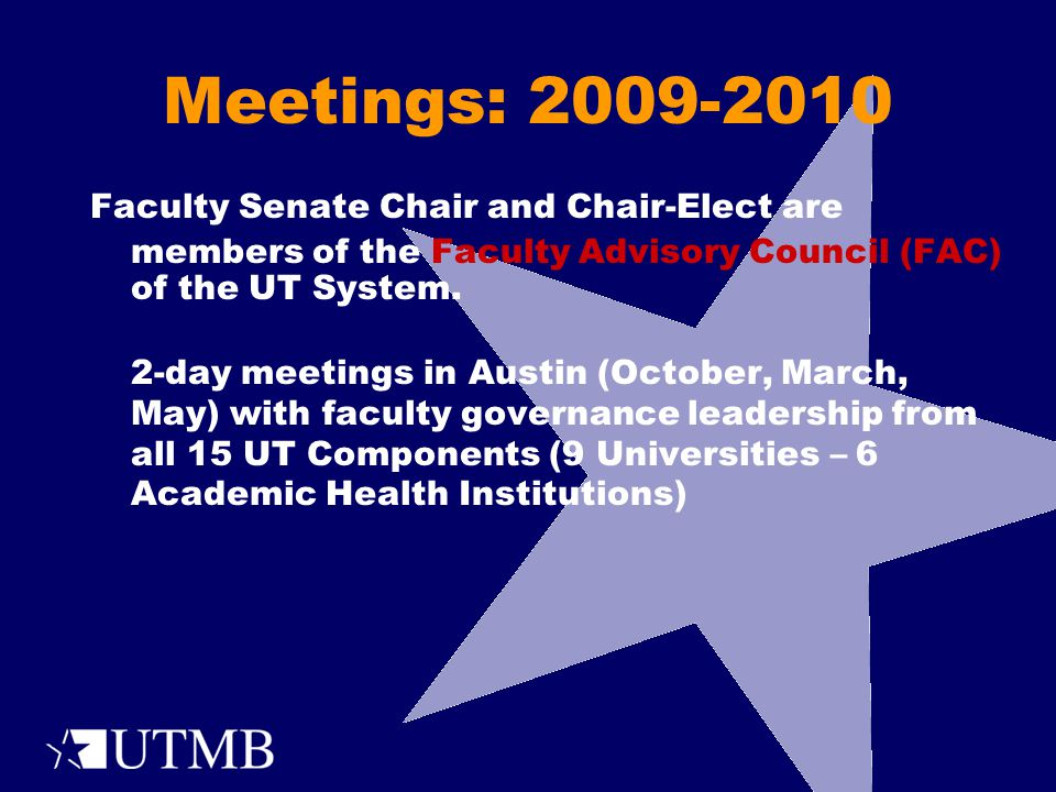 Meetings: 2009-2010 Faculty Senate Chair and Chair-Elect are members of the Faculty Advisory Council (FAC) of the UT System.