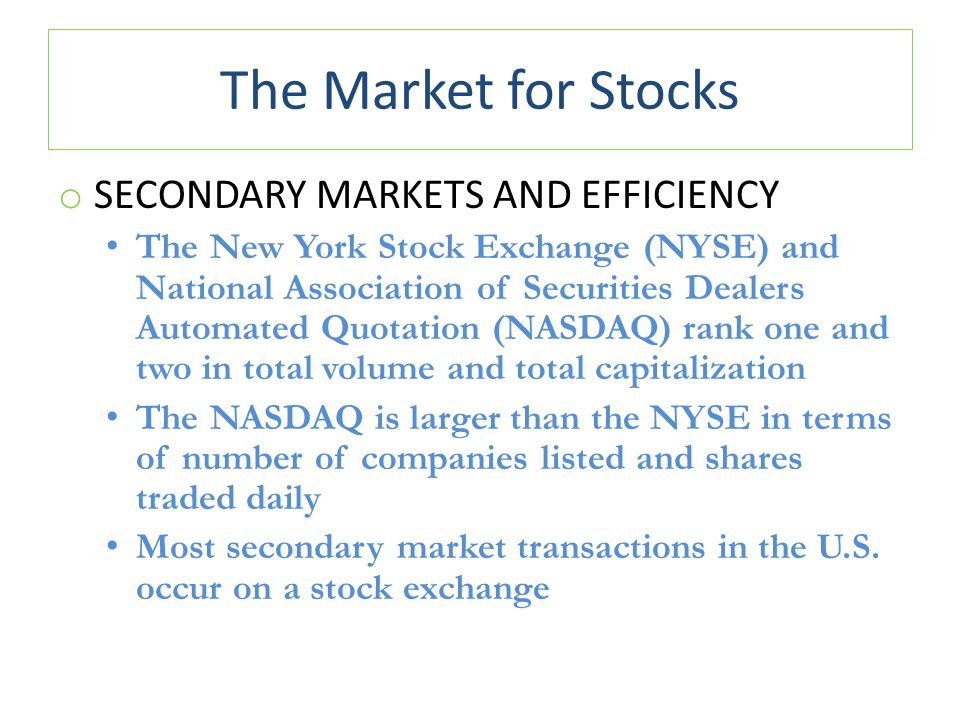 The Market for Stocks o SECONDARY MARKETS AND EFFICIENCY The New York Stock Exchange (NYSE) and National Association of Securities Dealers Automated Q