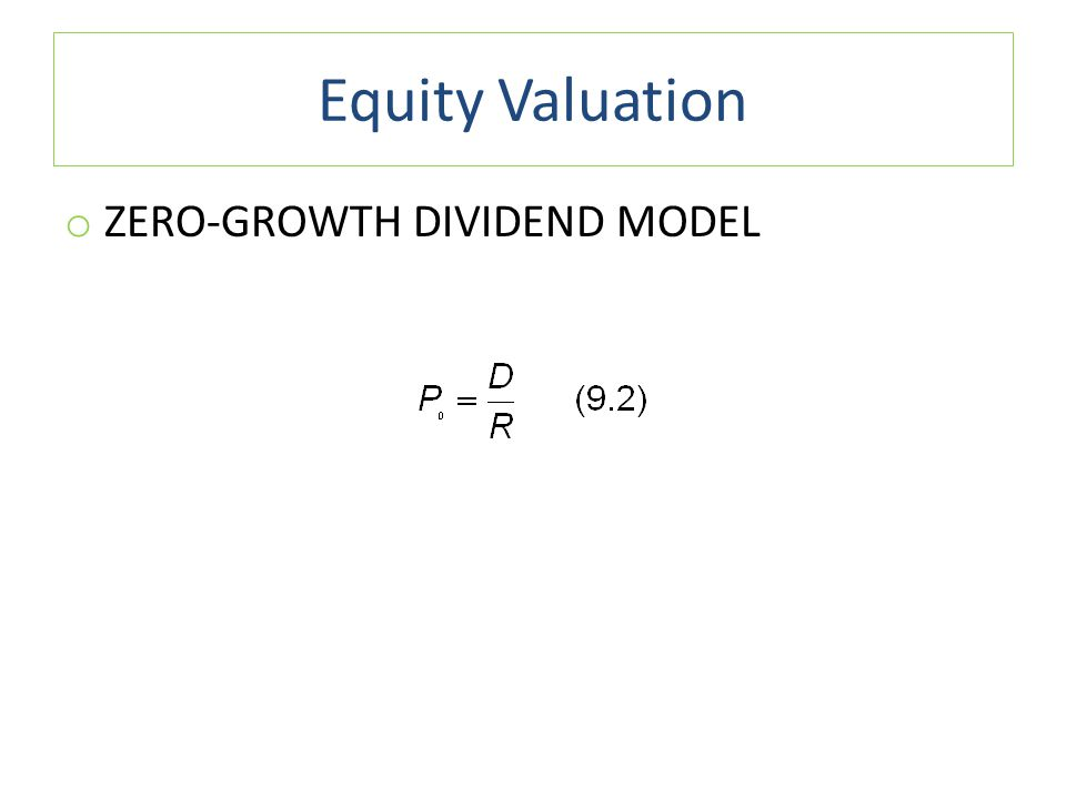 Equity Valuation o ZERO-GROWTH DIVIDEND MODEL