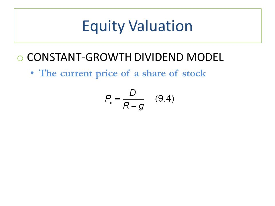 Equity Valuation o CONSTANT-GROWTH DIVIDEND MODEL The current price of a share of stock