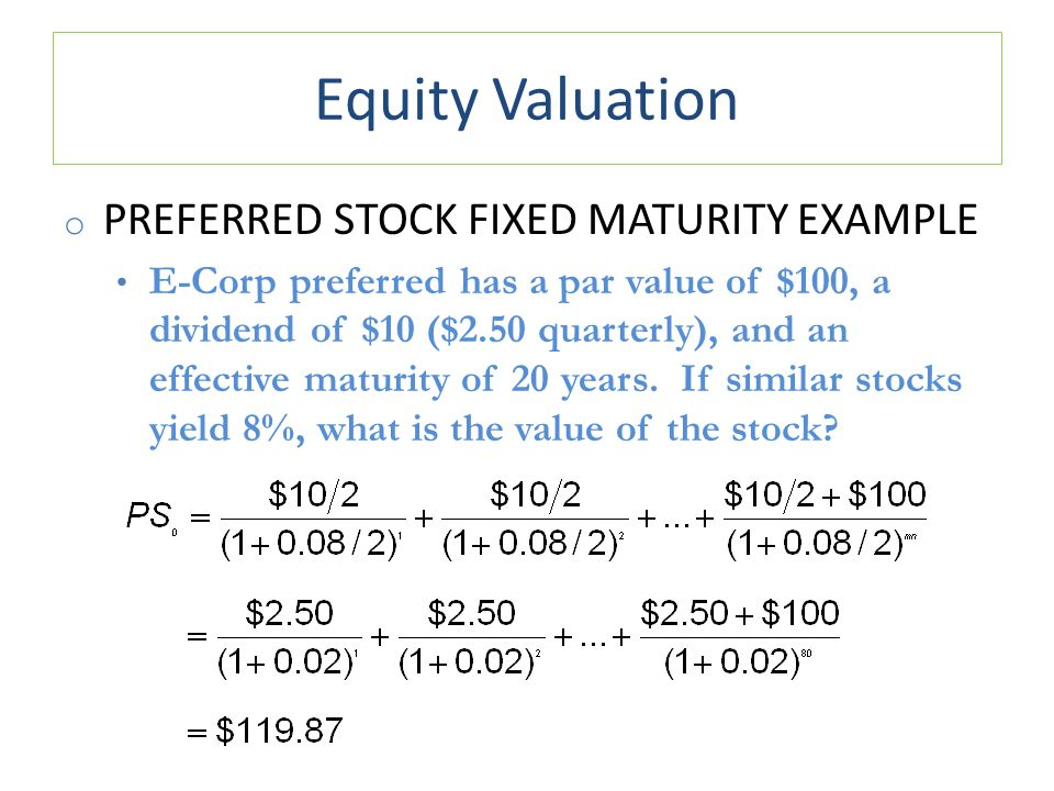 Equity Valuation o PREFERRED STOCK FIXED MATURITY EXAMPLE E-Corp preferred has a par value of $100, a dividend of $10 ($2.50 quarterly), and an effect