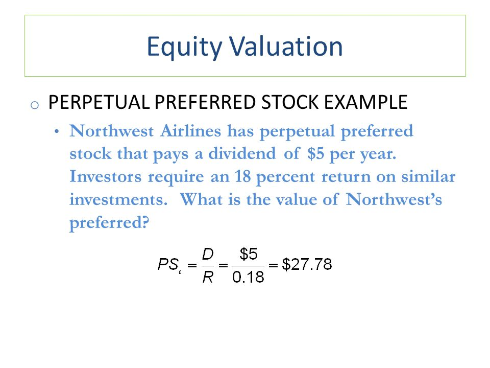 Equity Valuation o PERPETUAL PREFERRED STOCK EXAMPLE Northwest Airlines has perpetual preferred stock that pays a dividend of $5 per year.