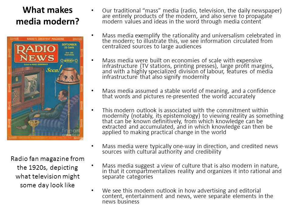 """What makes media modern? Our traditional """"mass"""" media (radio, television, the daily newspaper) are entirely products of the modern, and also serve to"""