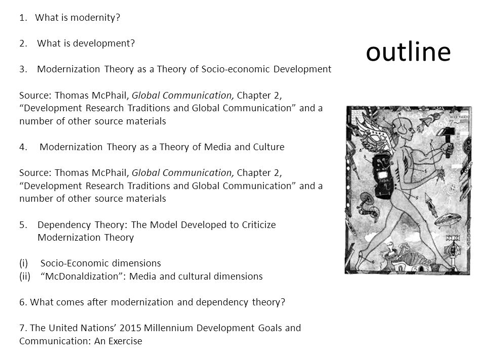 outline 1. What is modernity? 2. What is development? 3. Modernization Theory as a Theory of Socio-economic Development Source: Thomas McPhail, Global