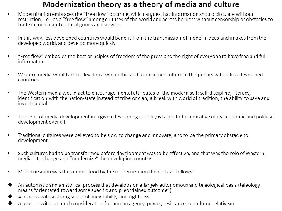 """Modernization theory as a theory of media and culture Modernization embraces the """"free flow"""" doctrine, which argues that information should circulate"""