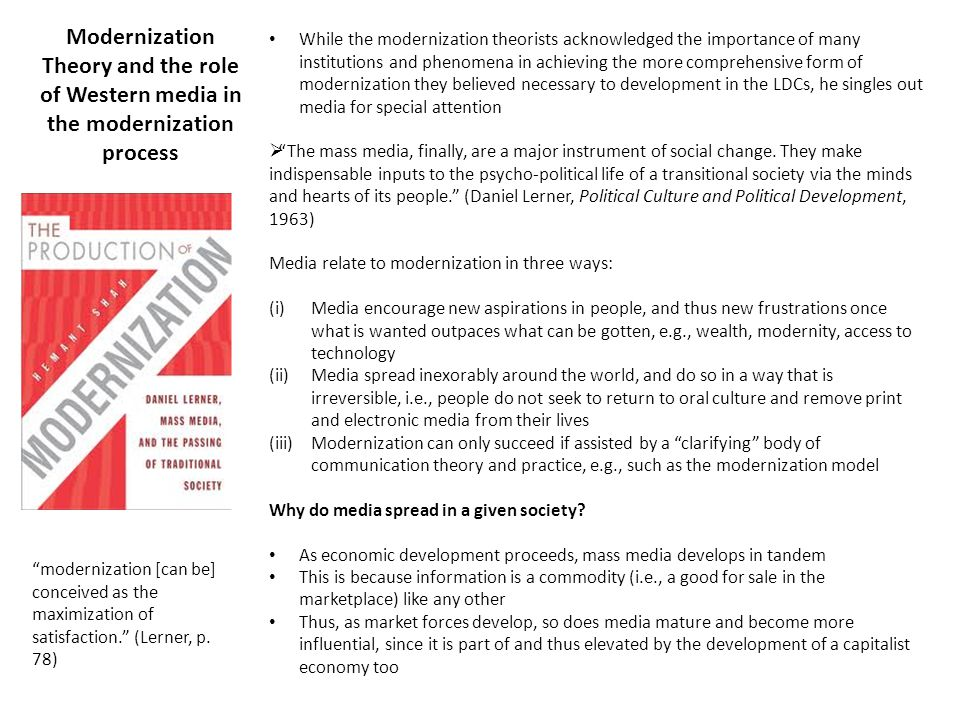 Modernization Theory and the role of Western media in the modernization process While the modernization theorists acknowledged the importance of many