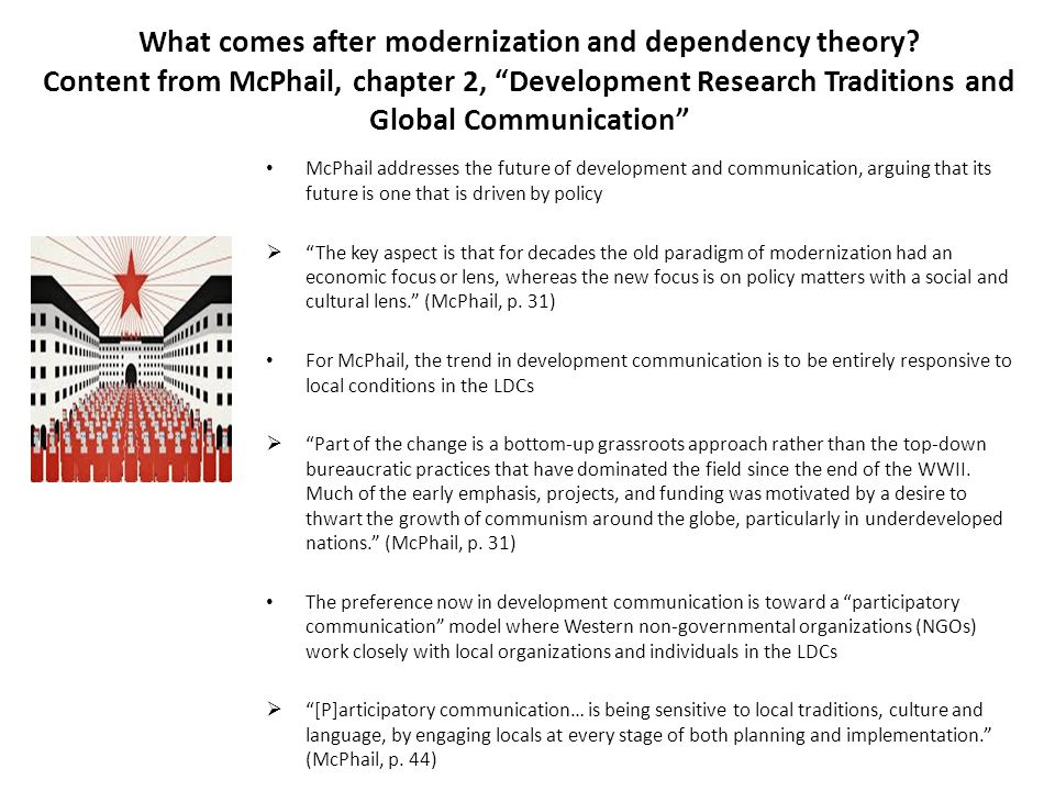 """What comes after modernization and dependency theory? Content from McPhail, chapter 2, """"Development Research Traditions and Global Communication"""" McPh"""